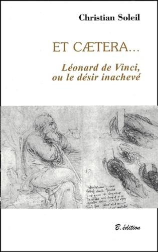 Christian Soleil - Et caetera... Léonard de Vinci, ou le désir inachevé.