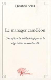 Christian Soleil - Le manager caméléon - Une approche méthodologique de la négociation interculturelle.