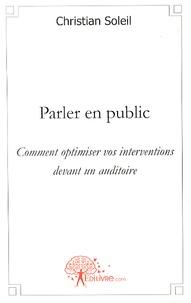 Christian Soleil - Parler en public - Comment optimiser vos interventions devant un auditoire.