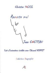 Christian Soleil - Raconte moi Jean Cocteau suivi d'un entretien personnel avec Edouard Dermit.