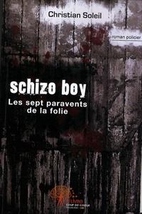 Christian Soleil - Schizo boy - Les sept paravents de la folie.