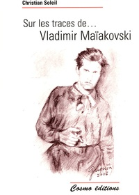 Christian Soleil - Sur les traces de... Vladimir Maïakovski.