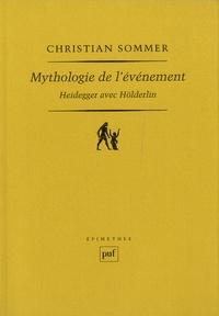 Mythologie de l'événement- Heidegger avec Hölderlin - Christian Sommer |
