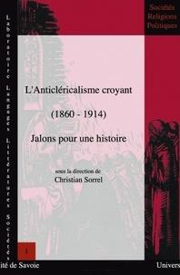 Christian Sorrel et  Collectif - L'anticléricalisme croyant (1860-1914) - Jalons pour une histoire.