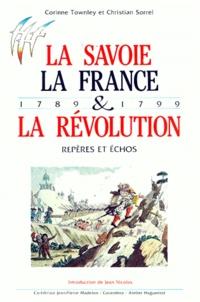 Christian Sorrel et Corinne Townley - LA SAVOIE, LA FRANCE ET LA REVOLUTION - Repères et échos, 1789-1799.