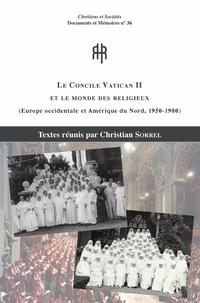 Christian Sorrel - Le Concile Vatican II et le monde des religieux - Europe occidentale et Amérique du Nord, 1950-1980.