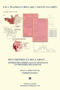 """Christian Sorrel - Les """"Matériaux Boulard"""" trente ans après - Des chiffres et des cartes... Approches sérielles et spatiales en histoire religieuse."""
