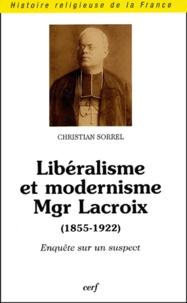 Christian Sorrel - Libéralisme et modernisme, Mgr Lacroix (1855-1922) - Enquête sur un suspect.