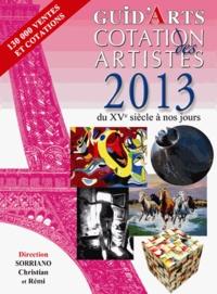 Christian Sorriano et Rémi Sorriano - Guid'arts cotation des artistes 2013 - Du XVe siècle à nos jours.