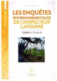 Christian Souchard - Les enquêtes environnementales de l'inspecteur Lafouine - Tome 5 Cycle 3.