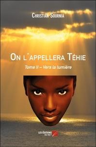 Christian Sournia - On l'appellera Téhie - Tome II – Vers la lumière.