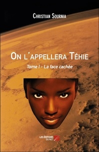 Christian Sournia - On l'appellera Téhie - Tome I - La face cachée.
