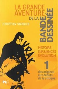 Christian Staebler - La grande aventure de la bande dessinée - Tome 1, Des origines aux débuts de la critique.
