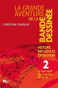 Christian Staebler - La grande aventure de la bande dessinée - Tome 2, Le tournant des années 60 et 70.