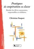 Christian Staquet - Pratiques de coopération en classe - Rendre les élèves autonomes, responsables et solidaires.