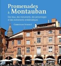 Christian Stierlé - Promenades à Montauban - Des lieux, des monuments, des personnages et des événements emblématiques.