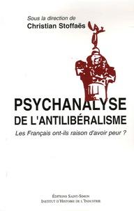 Christian Stoffaës et Dominique Barjot - Psychanalyse de l'antilibéralisme - Les Français ont-ils raison d'avoir peur ?.