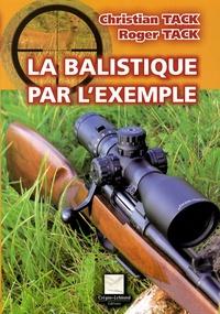 Christian Tack et Roger Tack - La balistique par l'exemple.