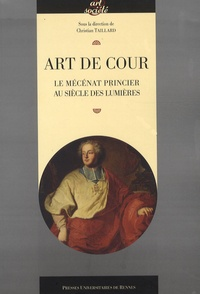 Christian Taillard - Art de cour - Le mécénat princier au siecle des Lumières.