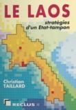 Christian Taillard - Le Laos - Stratégies d'un État-tampon.