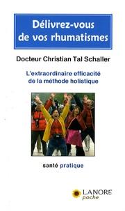 Christian Tal Schaller - Délivrez-vous de vos rhumatismes - L'extraordinaire efficacité de la méthode holistique.