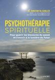 Christian Tal Schaller et Johanne Razanamahay - La psychothérapie spirituelle - Pour guérir les blessures du passé et s'ouvrir à la lumière du futur.