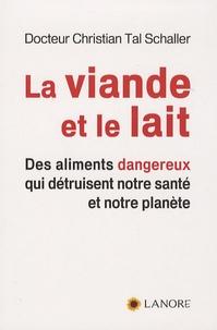 Christian Tal Schaller - La viande et le lait - Des aliments dangereux qui détruisent notre santé et notre planète.