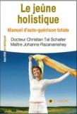 Christian Tal Schaller et Johanne Razanamahay - Le jeûne holistique - Manuel d'auto-guérison totale.