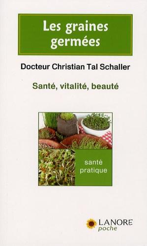 Christian Tal Schaller - Les graines germées - Santé, vitalité, beauté.