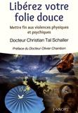 Christian Tal Schaller - Libérez votre folie douce - Mettre fin aux violences physiques et psychiques.