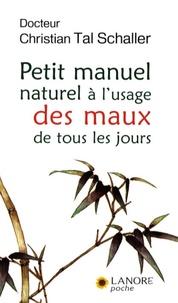 Christian Tal Schaller - Petit manuel naturel à l'usage des maux de tous les jours.