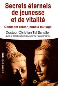 Christian Tal Schaller - Secrets éternels de jeunesse et de vitalité - Comment rester jeune à tout âge.