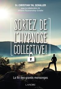 Christian Tal Schaller - Sortez de l'hypnose collective !.
