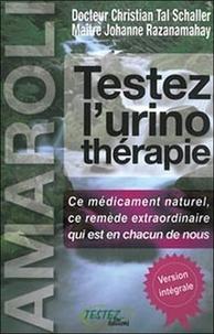 Christian Tal Schaller et Johanne Razanamahay - Testez l'urinothérapie - Le plus extraordinaire des remèdes naturels.