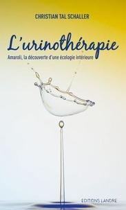 Christian Tal Schaller et Johanne Razanamahay-Schaller - Urinothérapie - Amaroli, la découverte d'une écologie intérieure.