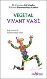 Christian Tal Schaller - Végétal vivant varié - Les secrets de l'alimentation santé.