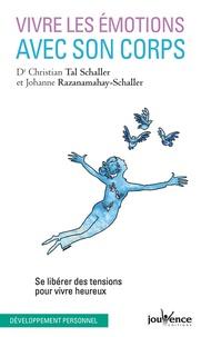 Christian Tal Schaller et Johanne Razanamahay - Vivre les émotions avec son corps - Se libérer des soucis au quotidien.