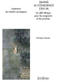 Christian Tannier - Quand la conscience s'en va - Un défi éthique pour les soignants et les proches.