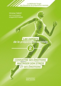 Christian Target et Ingrid Petitjean - Les cahiers de la préparation mentale - Tome 2, Connaître ses émitions, maîtriser son stress et ses émotions.