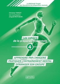 Christian Target et Ingrid Petitjean - Les cahiers de la préparation mentale - Tome 4, Apprendre par l'imagerie, pratiquer l'entraînement mental, dynamiser son groupe.