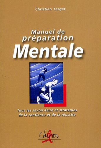 Christian Target - Manuel de préparation mentale - Tous les savoir-faire et stratégies de la confiance et de la réussite.