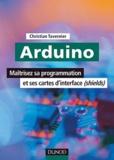 Christian Tavernier - Arduino - Maîtriser sa programmation et ses cartes d'interface (shields).