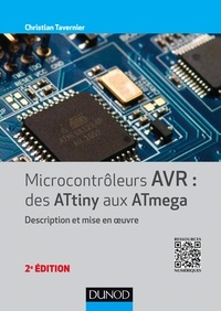 Christian Tavernier - Microcontrôleurs AVR : des ATtiny aux Atmega - Description et mise en oeuvre.
