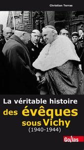 Christian Terras et  Collectif - La véritable histoire des évêques sous Vichy (1940-1944).