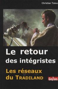 Christian Terras - Le retour des intégristes - Les réseaux du tradiland.