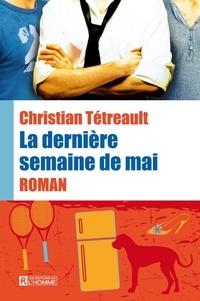 Christian Tétreault - La dernière semaine de mai.