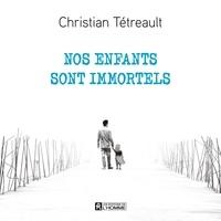Christian Tétreault - Nos enfants sont immortels.