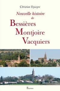 Christian Teysseyre - Nouvelle histoire de Bessières, Montjoire, Vacquiers.