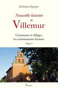 Christian Teysseyre - Nouvelle histoire de Villemur - Tome 3, Communes et villages, les communautés foraines.