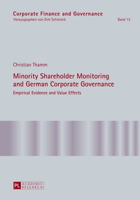 Christian Thamm - Minority Shareholder Monitoring and German Corporate Governance - Empirical Evidence and Value Effects.